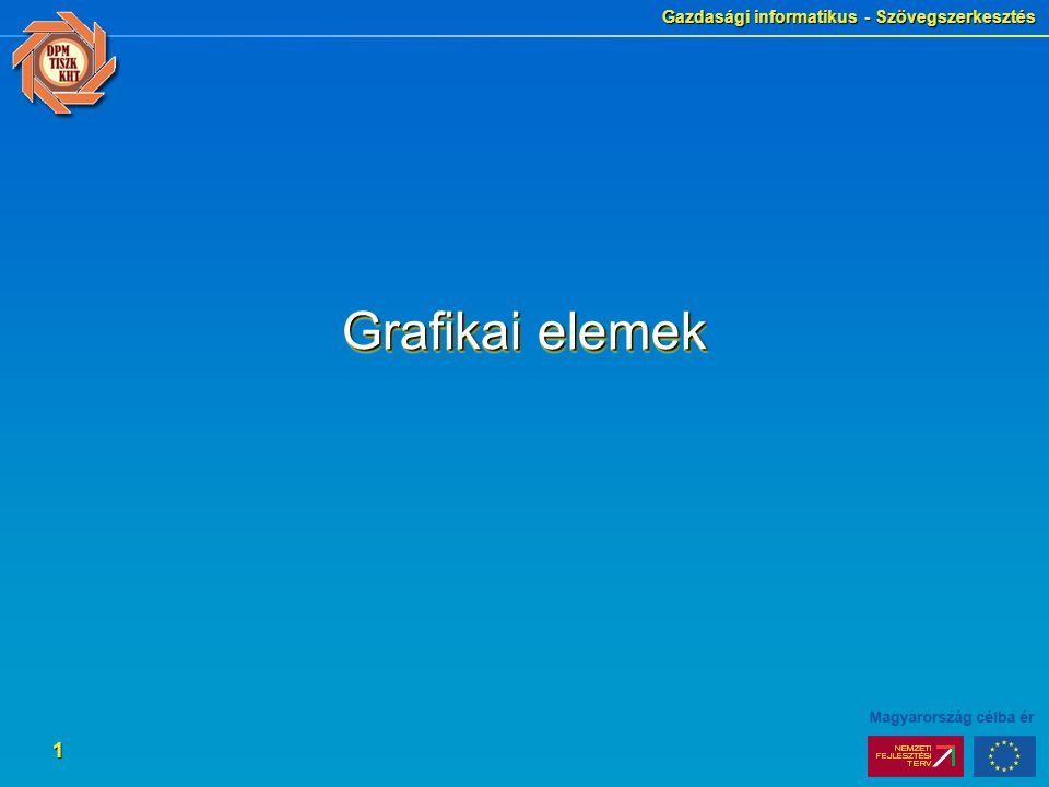Gazdasági informatikus - Szövegszerkesztés 1 Grafikai elemek