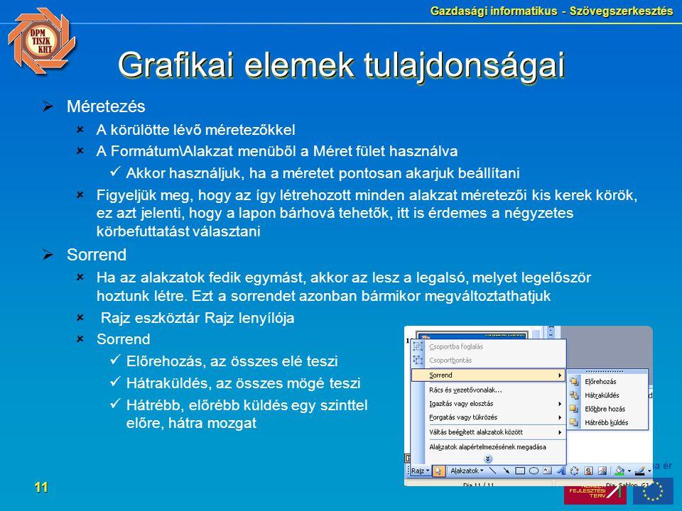 Gazdasági informatikus - Szövegszerkesztés 11 Grafikai elemek tulajdonságai  Méretezés  A körülötte lévő méretezőkkel  A Formátum\Alakzat menüből a