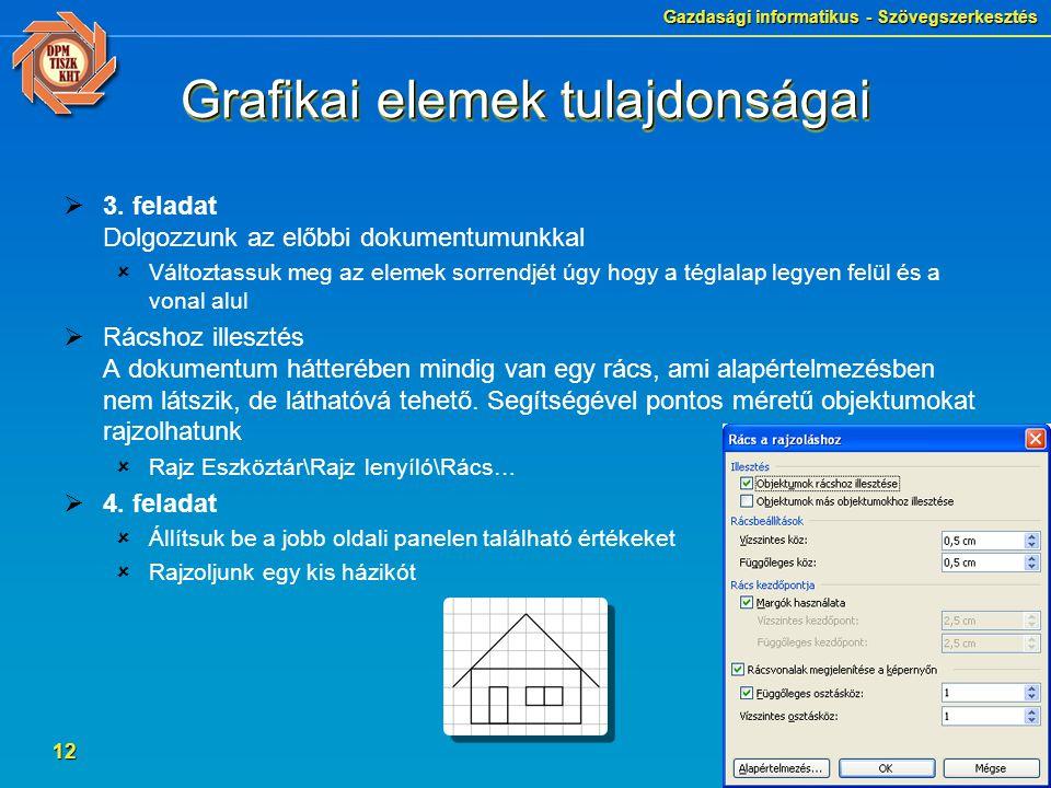 Gazdasági informatikus - Szövegszerkesztés 12 Grafikai elemek tulajdonságai  3. feladat Dolgozzunk az előbbi dokumentumunkkal  Változtassuk meg az e