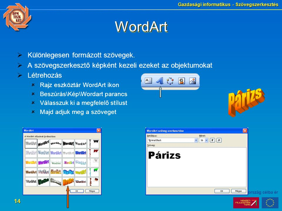 Gazdasági informatikus - Szövegszerkesztés 14 WordArtWordArt  Különlegesen formázott szövegek.  A szövegszerkesztő képként kezeli ezeket az objektum