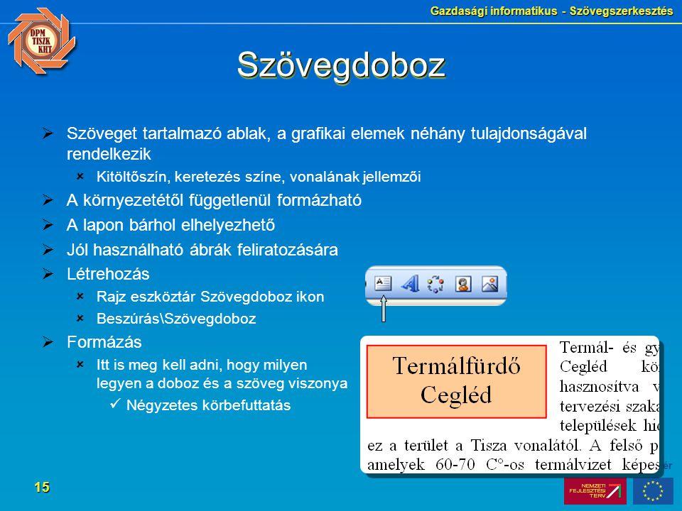 Gazdasági informatikus - Szövegszerkesztés 15 SzövegdobozSzövegdoboz  Szöveget tartalmazó ablak, a grafikai elemek néhány tulajdonságával rendelkezik