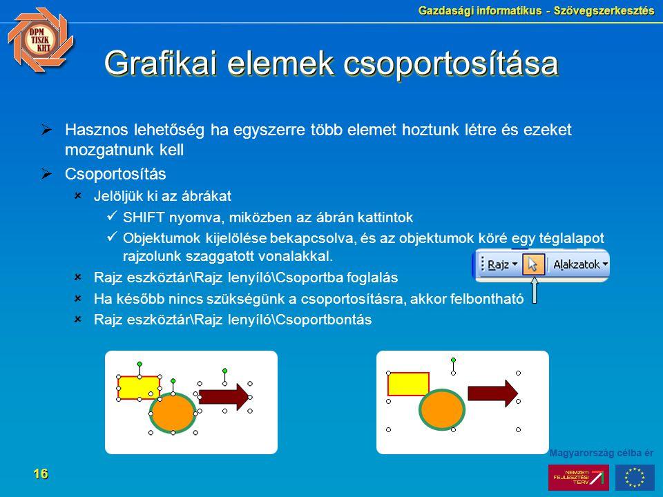 Gazdasági informatikus - Szövegszerkesztés 16 Grafikai elemek csoportosítása  Hasznos lehetőség ha egyszerre több elemet hoztunk létre és ezeket mozg
