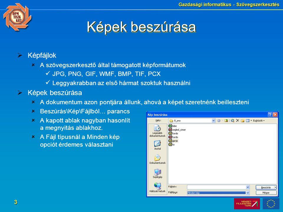Gazdasági informatikus - Szövegszerkesztés 3 Képek beszúrása  Képfájlok  A szövegszerkesztő által támogatott képformátumok JPG, PNG, GIF, WMF, BMP,