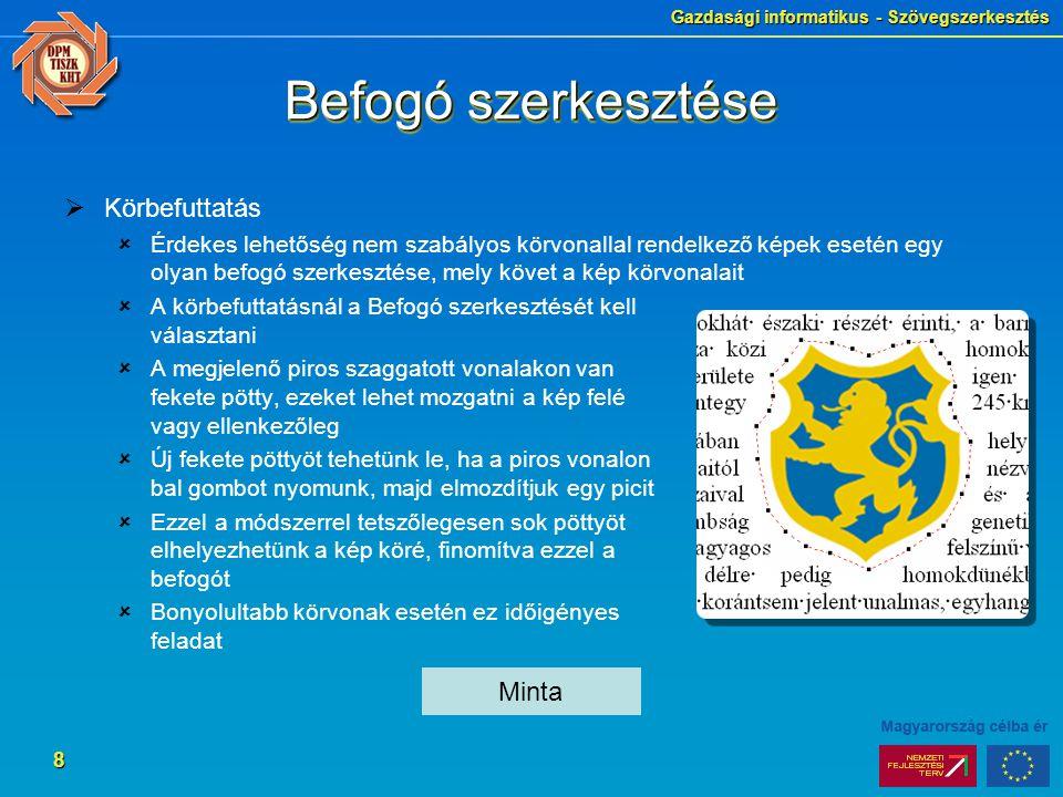 Gazdasági informatikus - Szövegszerkesztés 8 Befogó szerkesztése  Körbefuttatás  Érdekes lehetőség nem szabályos körvonallal rendelkező képek esetén