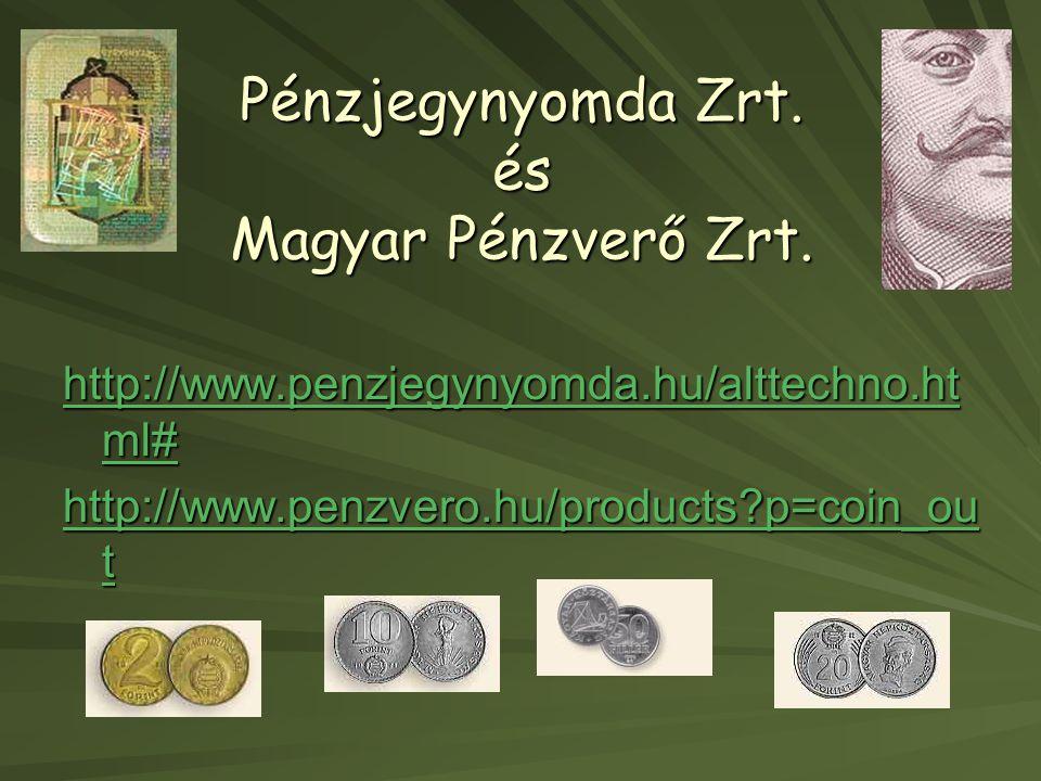 Pénzjegynyomda Zrt. és Magyar Pénzverő Zrt. http://www.penzjegynyomda.hu/alttechno.ht ml# http://www.penzjegynyomda.hu/alttechno.ht ml# http://www.pen