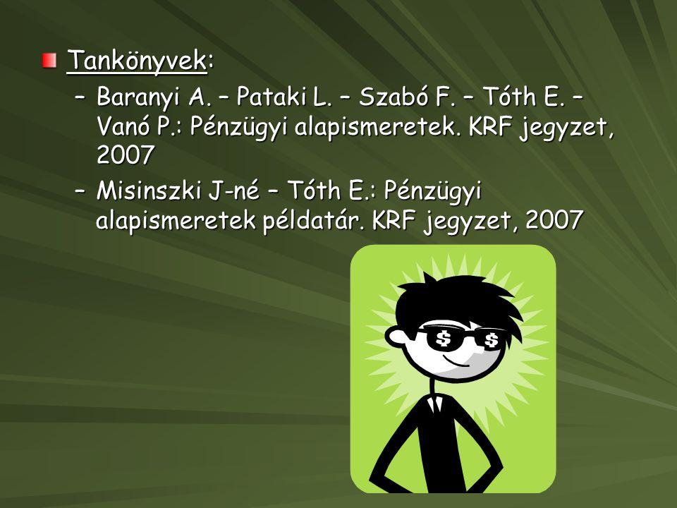 Tankönyvek: –Baranyi A. – Pataki L. – Szabó F. – Tóth E. – Vanó P.: Pénzügyi alapismeretek. KRF jegyzet, 2007 –Misinszki J-né – Tóth E.: Pénzügyi alap