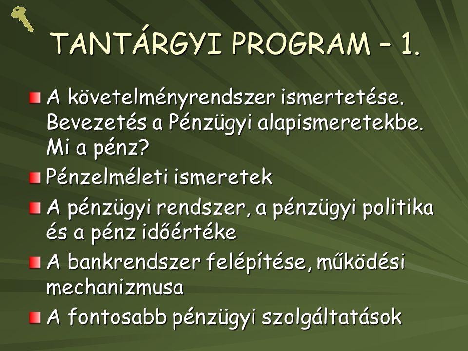 TANTÁRGYI PROGRAM – 1. A követelményrendszer ismertetése. Bevezetés a Pénzügyi alapismeretekbe. Mi a pénz? Pénzelméleti ismeretek A pénzügyi rendszer,