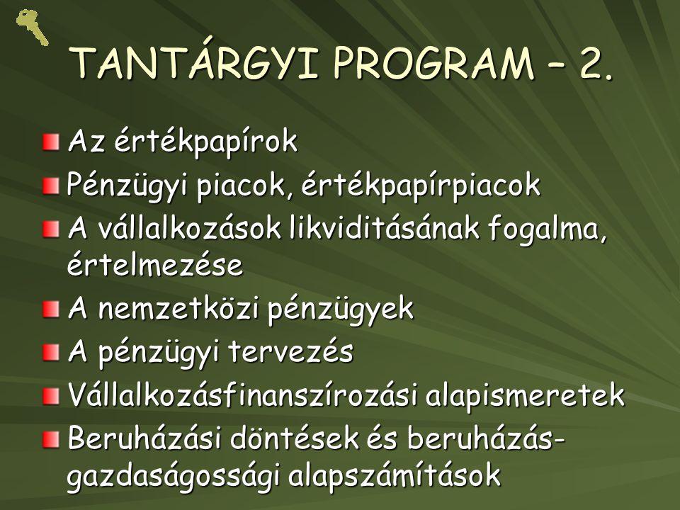 TANTÁRGYI PROGRAM – 2. Az értékpapírok Pénzügyi piacok, értékpapírpiacok A vállalkozások likviditásának fogalma, értelmezése A nemzetközi pénzügyek A