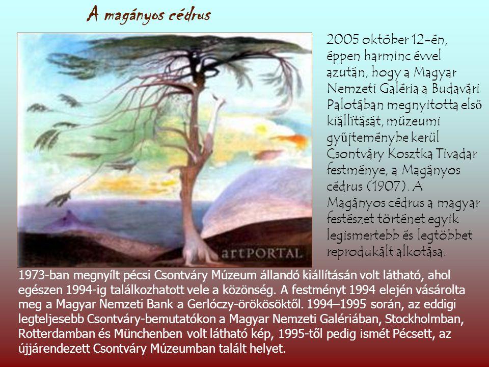 A magányos cédrus 2005 október 12-én, éppen harminc évvel azután, hogy a Magyar Nemzeti Galéria a Budavári Palotában megnyitotta els ő kiállítását, múzeumi gy ű jteménybe kerül Csontváry Kosztka Tivadar festménye, a Magányos cédrus (1907).