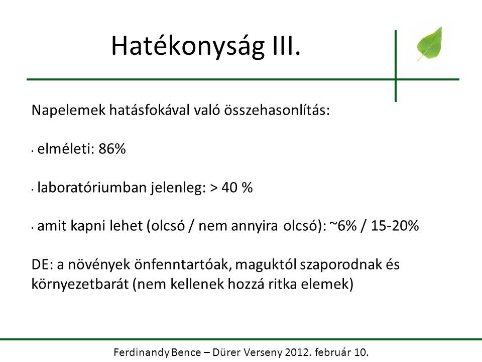 Ferdinandy Bence – Dürer Verseny 2012. február 10. Hatékonyság III. Napelemek hatásfokával való összehasonlítás: elméleti: 86% laboratóriumban jelenle