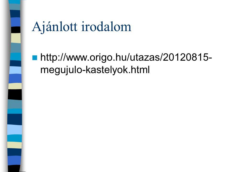 Ajánlott irodalom http://www.origo.hu/utazas/20120815- megujulo-kastelyok.html
