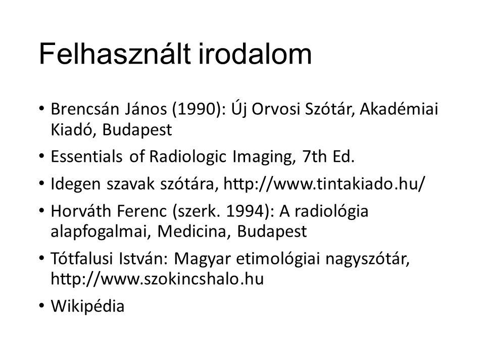 Felhasznált irodalom Brencsán János (1990): Új Orvosi Szótár, Akadémiai Kiadó, Budapest Essentials of Radiologic Imaging, 7th Ed.