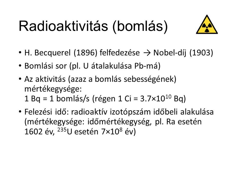 Radioaktivitás (bomlás) H.Becquerel (1896) felfedezése → Nobel-díj (1903) Bomlási sor (pl.