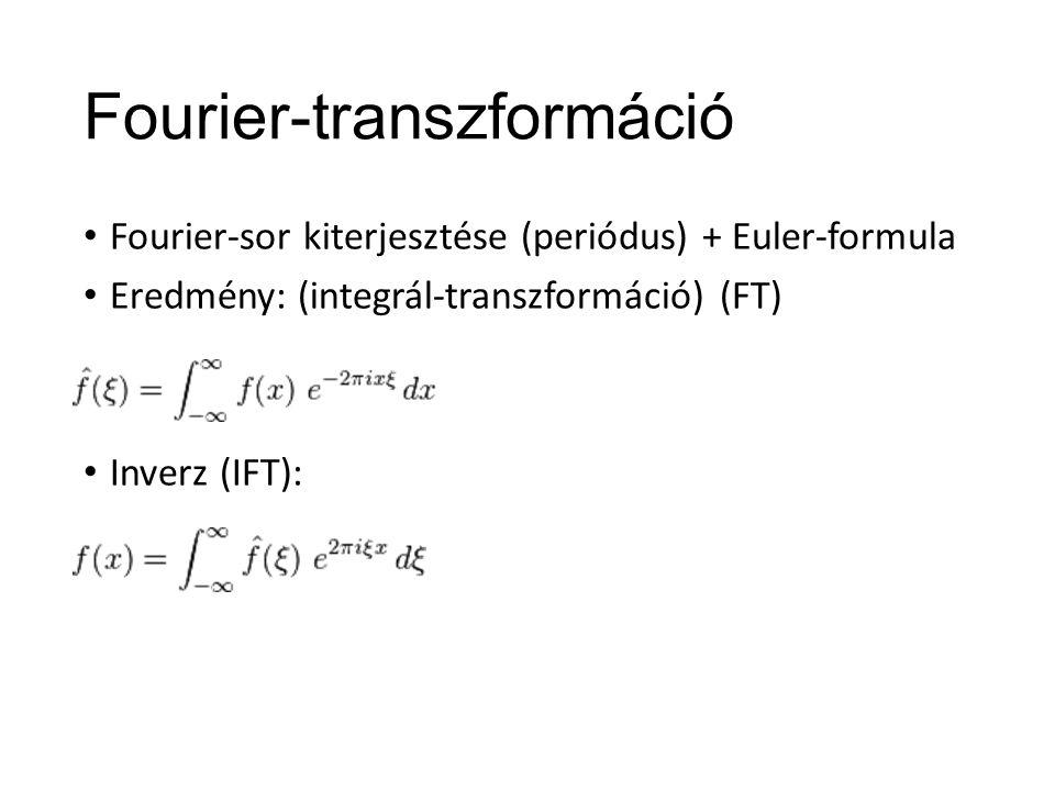 Fourier-transzformáció Fourier-sor kiterjesztése (periódus) + Euler-formula Eredmény: (integrál-transzformáció) (FT) Inverz (IFT):