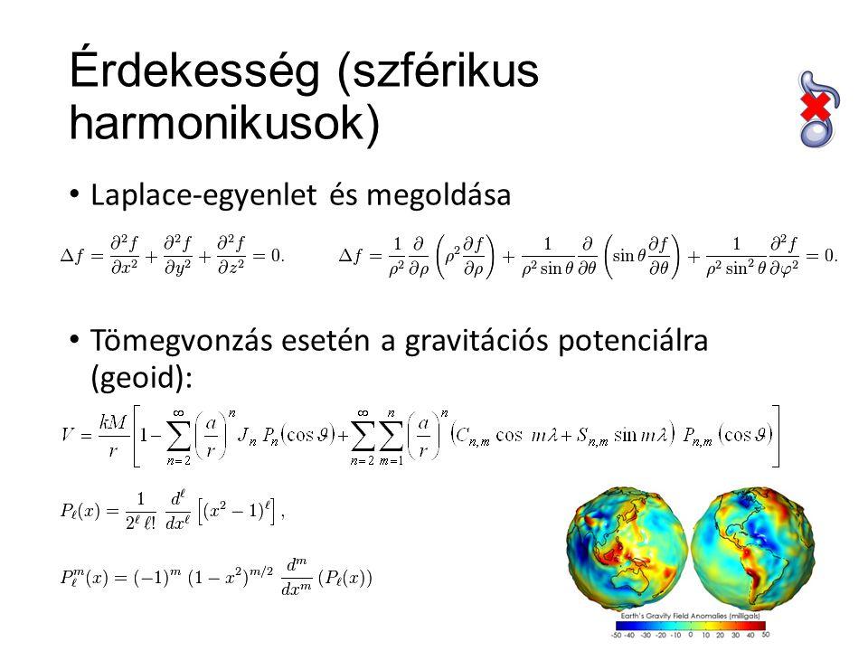 Érdekesség (szférikus harmonikusok) Laplace-egyenlet és megoldása Tömegvonzás esetén a gravitációs potenciálra (geoid):