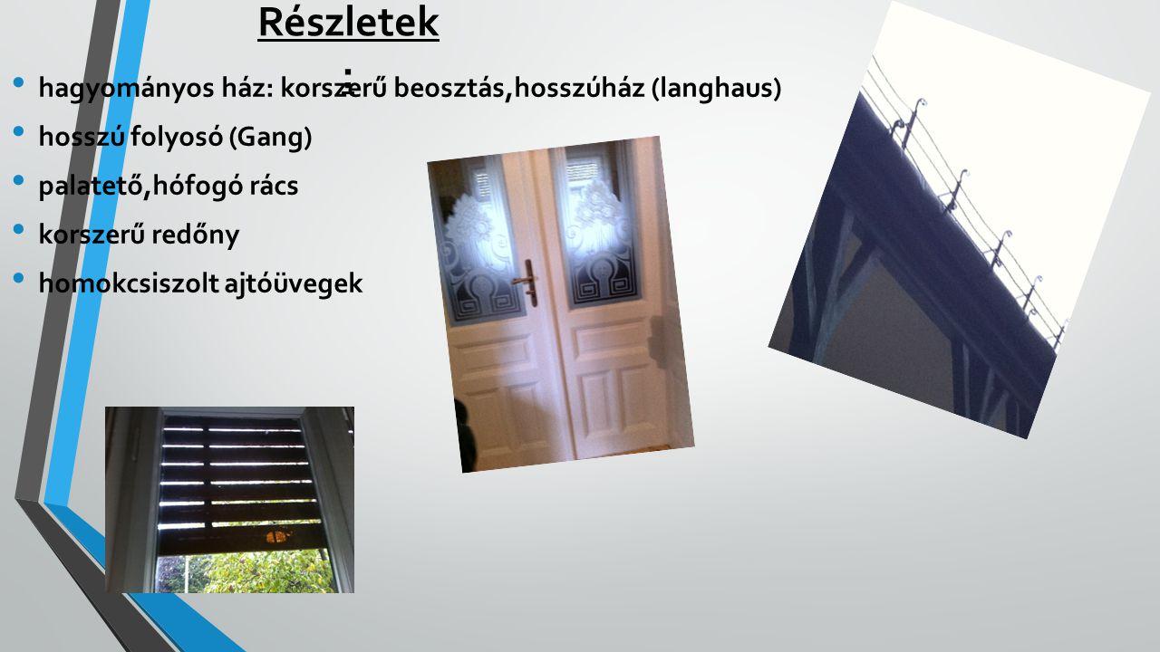 Részletek : hagyományos ház: korszerű beosztás,hosszúház (langhaus) hosszú folyosó (Gang) palatető,hófogó rács korszerű redőny homokcsiszolt ajtóüvegek
