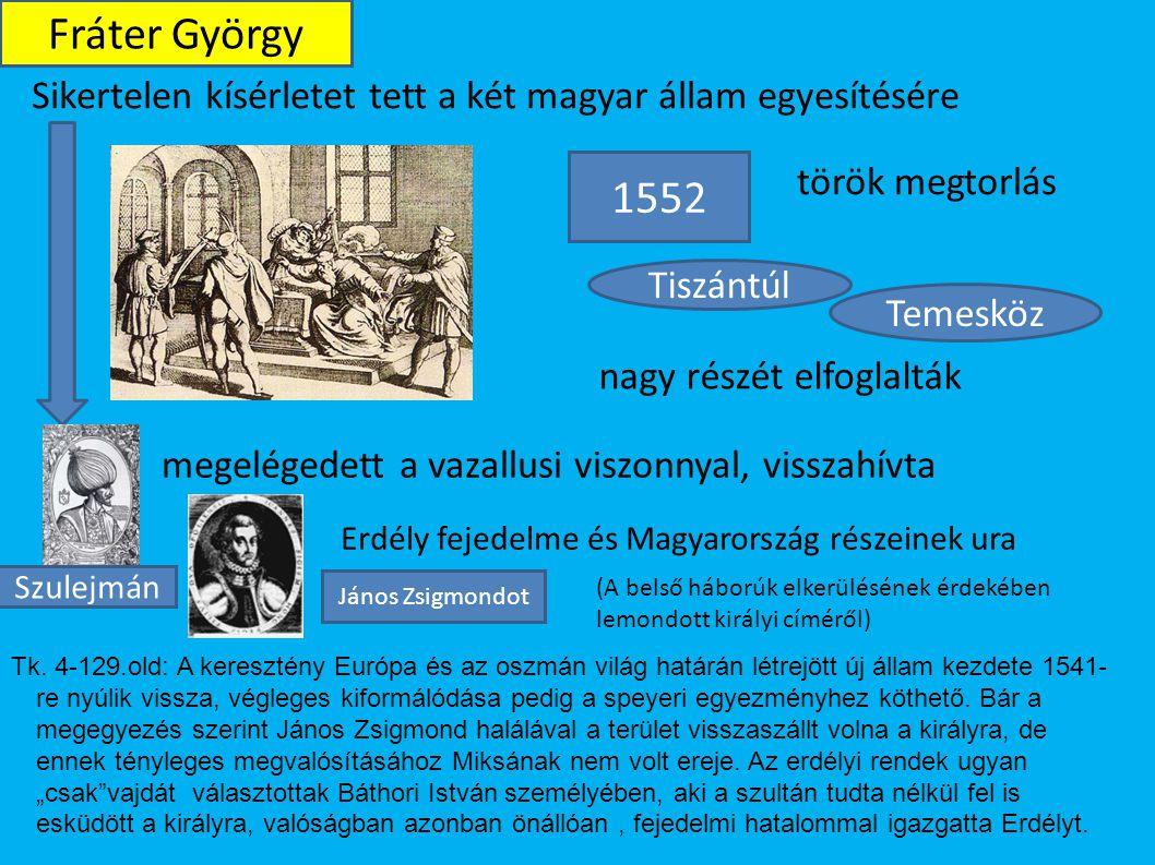 Sikertelen kísérletet tett a két magyar állam egyesítésére Fráter György török megtorlás 1552 Tiszántúl Temesköz nagy részét elfoglalták Szulejmán meg