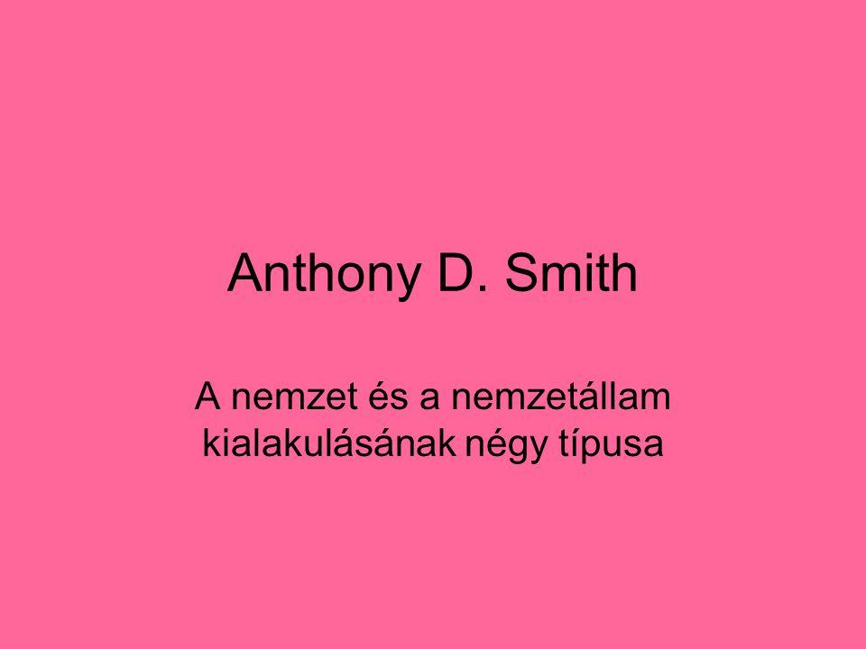 Anthony D. Smith A nemzet és a nemzetállam kialakulásának négy típusa