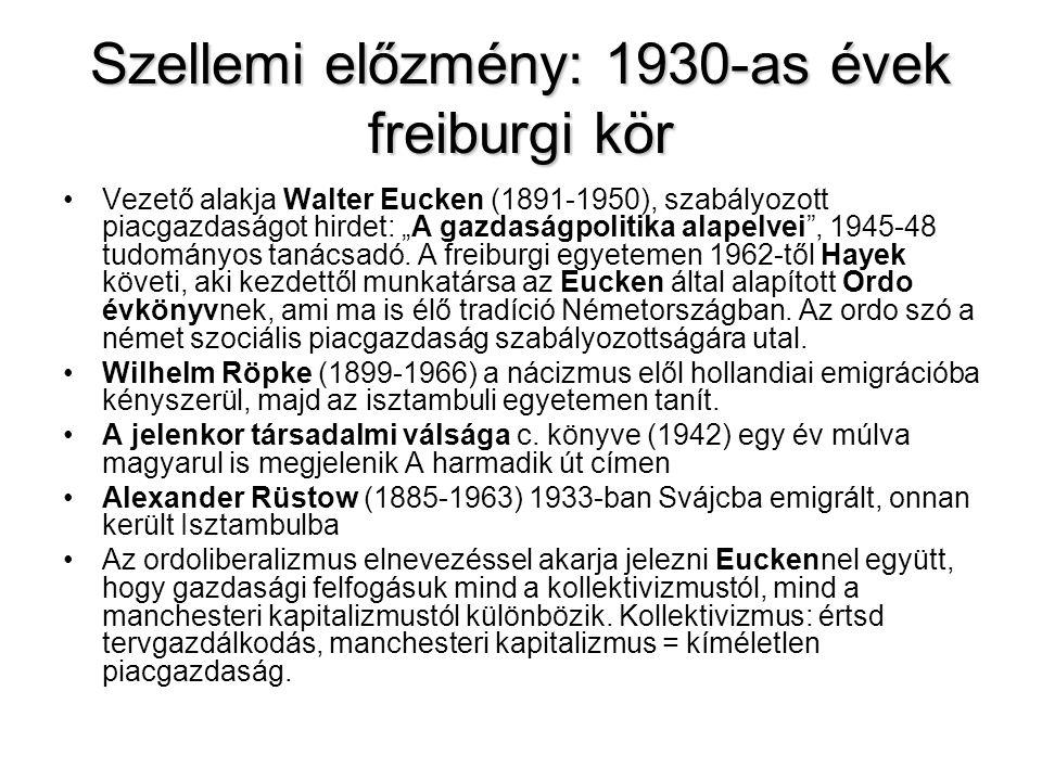"""Szellemi előzmény: 1930-as évek freiburgi kör Vezető alakja Walter Eucken (1891-1950), szabályozott piacgazdaságot hirdet: """"A gazdaságpolitika alapelv"""