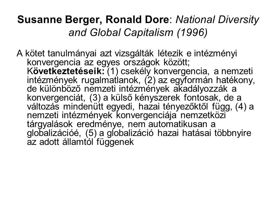 Susanne Berger, Ronald Dore: National Diversity and Global Capitalism (1996) A kötet tanulmányai azt vizsgálták létezik e intézményi konvergencia az e