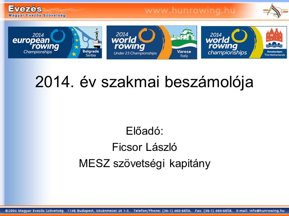 2014. év szakmai beszámolója Előadó: Ficsor László MESZ szövetségi kapitány