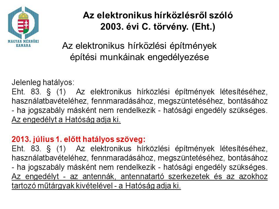 Az elektronikus hírközlési építmények építési munkáinak engedélyezése Jelenleg hatályos: Eht. 83. § (1) Az elektronikus hírközlési építmények létesíté