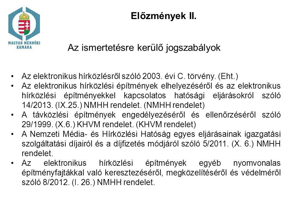Előzmények II. Az ismertetésre kerülő jogszabályok Az elektronikus hírközlésről szóló 2003. évi C. törvény. (Eht.) Az elektronikus hírközlési építmény