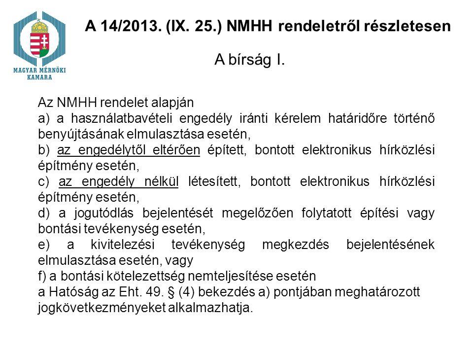 Az NMHH rendelet alapján a) a használatbavételi engedély iránti kérelem határidőre történő benyújtásának elmulasztása esetén, b) az engedélytől eltérően épített, bontott elektronikus hírközlési építmény esetén, c) az engedély nélkül létesített, bontott elektronikus hírközlési építmény esetén, d) a jogutódlás bejelentését megelőzően folytatott építési vagy bontási tevékenység esetén, e) a kivitelezési tevékenység megkezdés bejelentésének elmulasztása esetén, vagy f) a bontási kötelezettség nemteljesítése esetén a Hatóság az Eht.