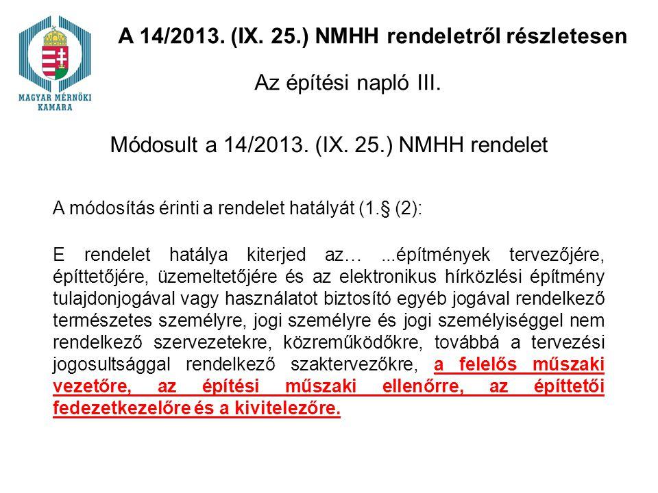 Módosult a 14/2013. (IX. 25.) NMHH rendelet E rendelet hatálya kiterjed az…...építmények tervezőjére, építtetőjére, üzemeltetőjére és az elektronikus