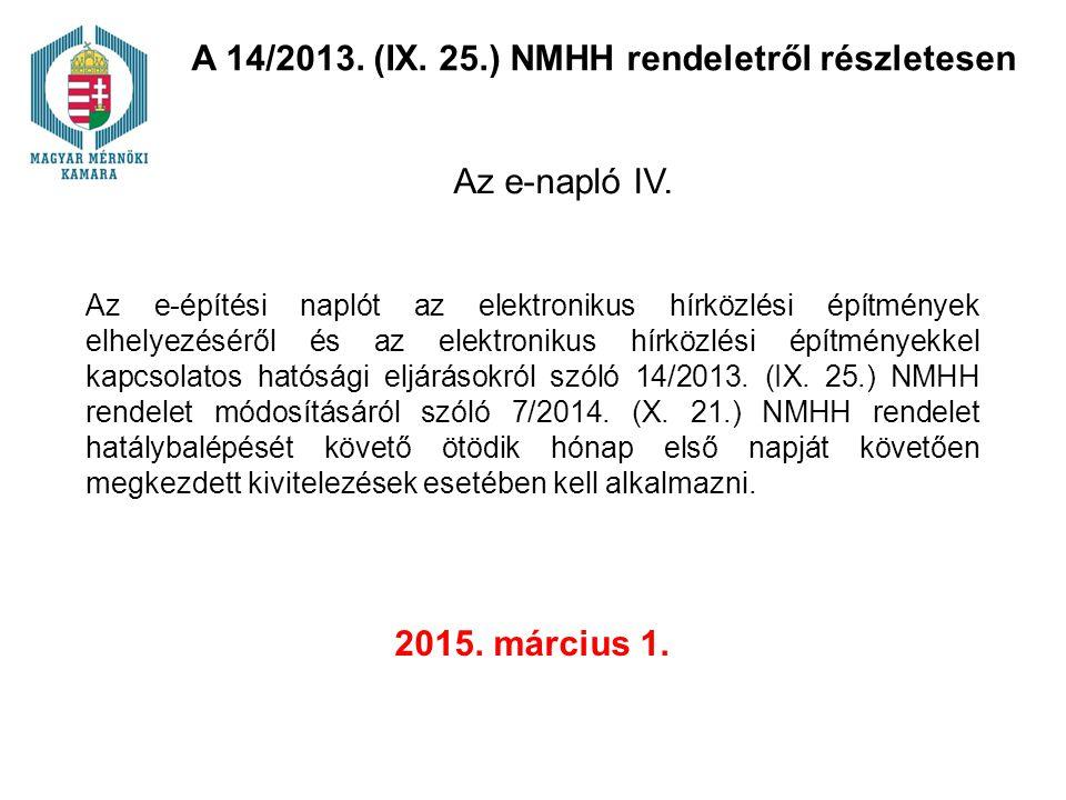 Az e-építési naplót az elektronikus hírközlési építmények elhelyezéséről és az elektronikus hírközlési építményekkel kapcsolatos hatósági eljárásokról szóló 14/2013.