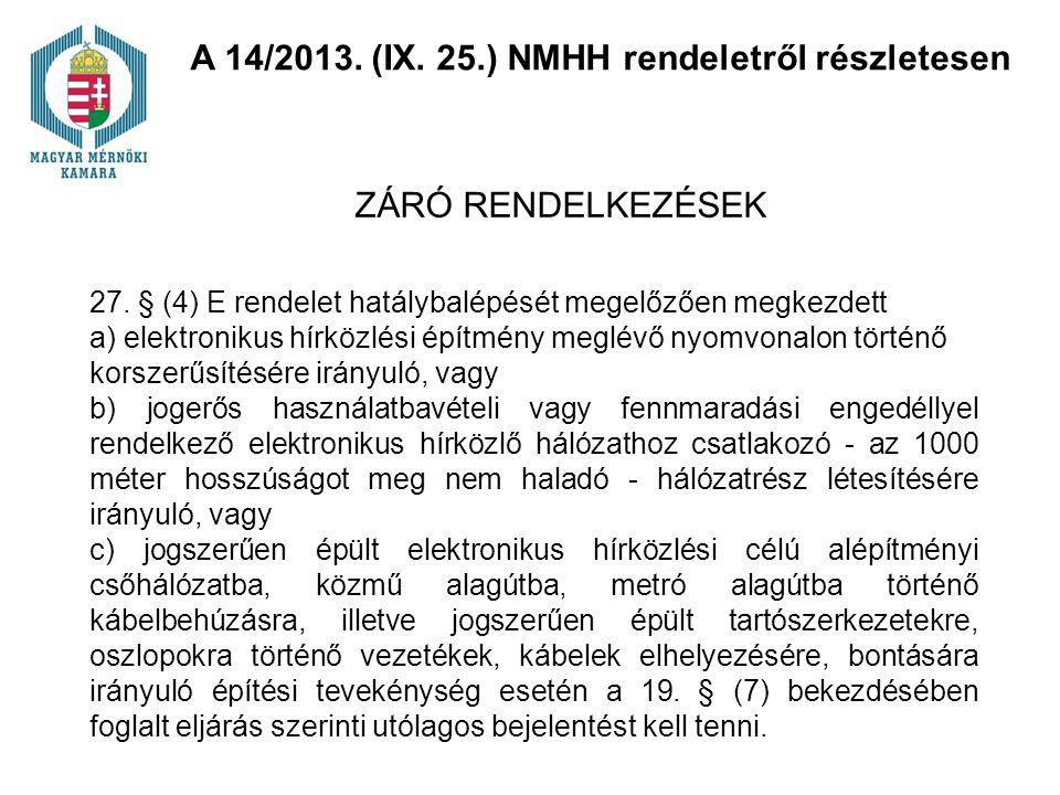 27. § (4) E rendelet hatálybalépését megelőzően megkezdett a) elektronikus hírközlési építmény meglévő nyomvonalon történő korszerűsítésére irányuló,
