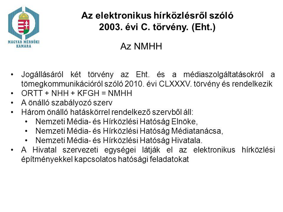 Az elektronikus hírközlésről szóló 2003. évi C. törvény. (Eht.) Az NMHH Jogállásáról két törvény az Eht. és a médiaszolgáltatásokról a tömegkommunikác