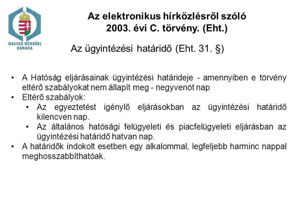 Az elektronikus hírközlésről szóló 2003. évi C. törvény. (Eht.) Az ügyintézési határidő (Eht. 31. §) A Hatóság eljárásainak ügyintézési határideje - a