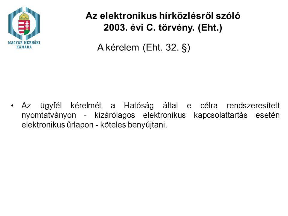 Az elektronikus hírközlésről szóló 2003. évi C. törvény. (Eht.) A kérelem (Eht. 32. §) Az ügyfél kérelmét a Hatóság által e célra rendszeresített nyom
