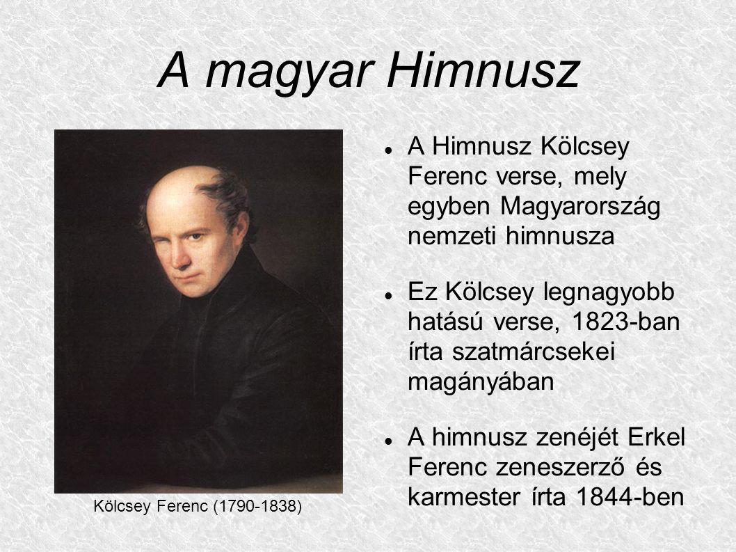 A magyar Himnusz A Himnusz Kölcsey Ferenc verse, mely egyben Magyarország nemzeti himnusza Ez Kölcsey legnagyobb hatású verse, 1823-ban írta szatmárcs