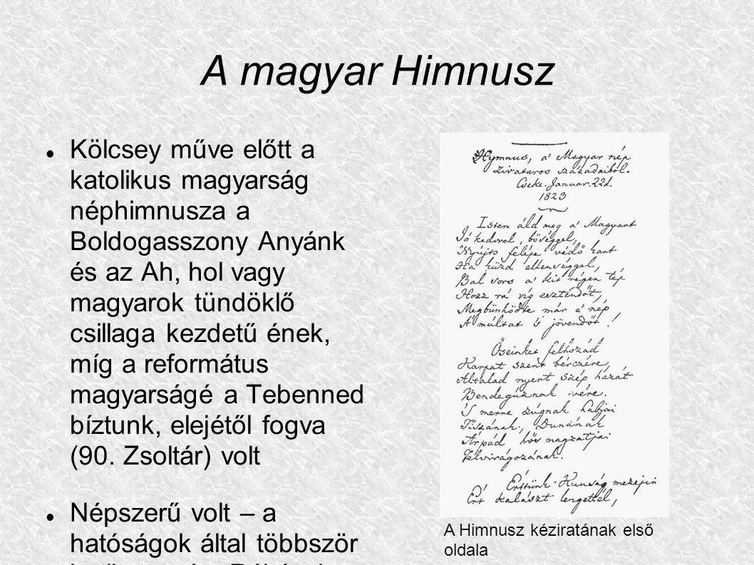 A magyar Himnusz Kölcsey műve előtt a katolikus magyarság néphimnusza a Boldogasszony Anyánk és az Ah, hol vagy magyarok tündöklő csillaga kezdetű éne