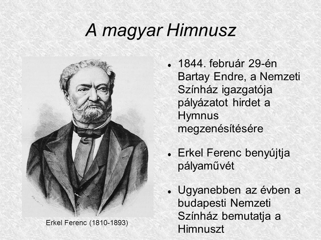 A magyar Himnusz 1844. február 29-én Bartay Endre, a Nemzeti Színház igazgatója pályázatot hirdet a Hymnus megzenésítésére Erkel Ferenc benyújtja pály