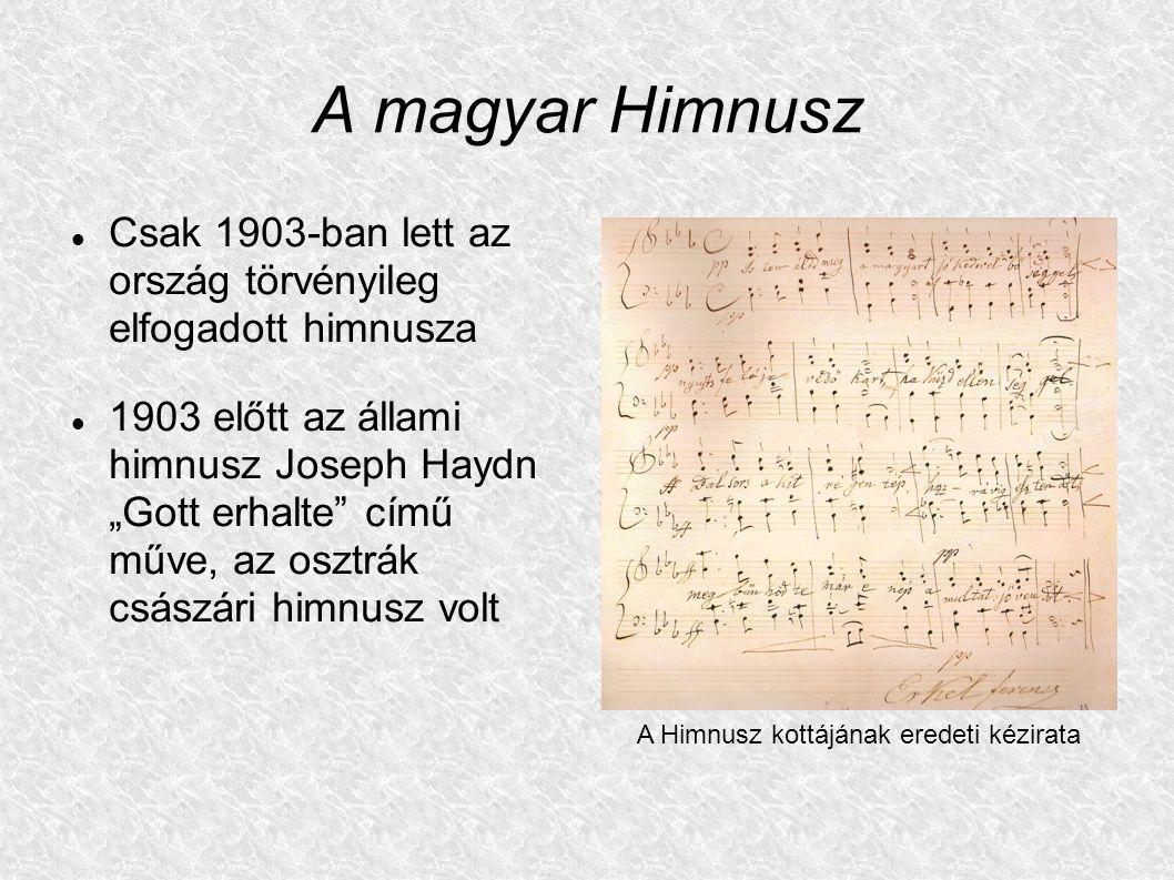 """A magyar Himnusz Csak 1903-ban lett az ország törvényileg elfogadott himnusza 1903 előtt az állami himnusz Joseph Haydn """"Gott erhalte"""" című műve, az o"""