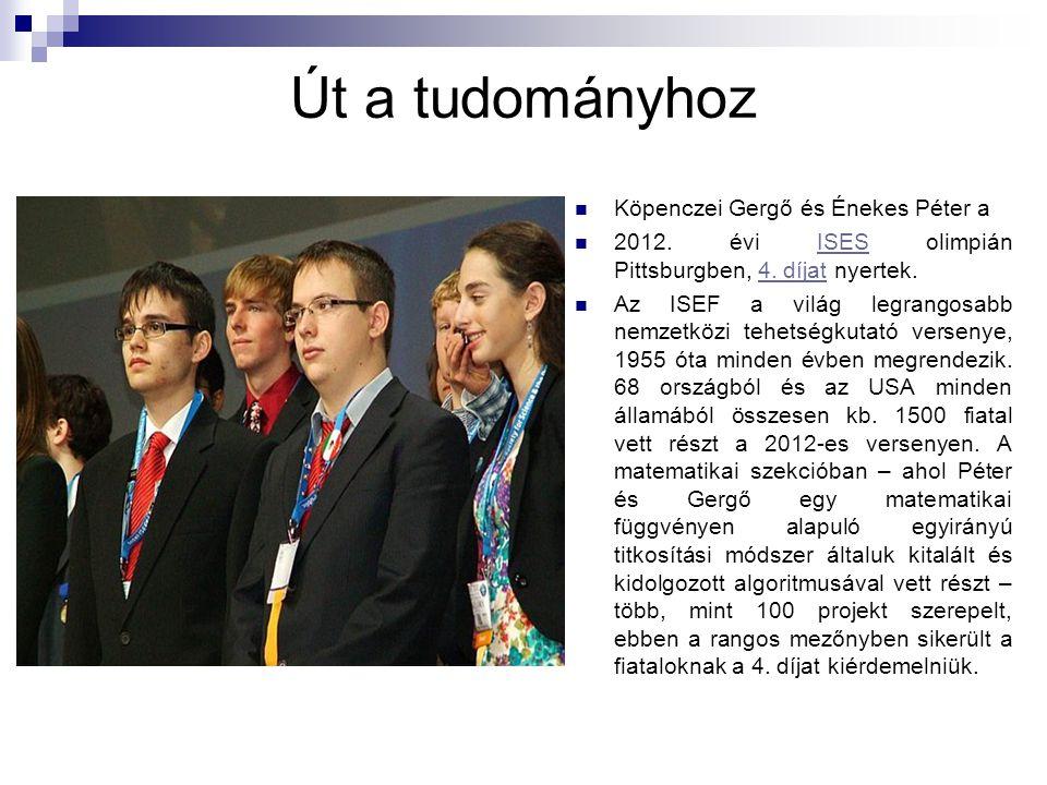 Út a tudományhoz Köpenczei Gergő és Énekes Péter a 2012. évi ISES olimpián Pittsburgben, 4. díjat nyertek.ISES4. díjat Az ISEF a világ legrangosabb ne