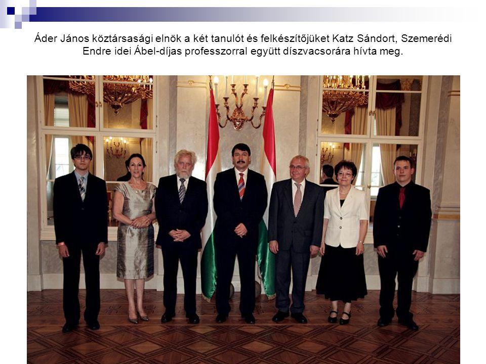 Áder János köztársasági elnök a két tanulót és felkészítőjüket Katz Sándort, Szemerédi Endre idei Ábel-díjas professzorral együtt díszvacsorára hívta