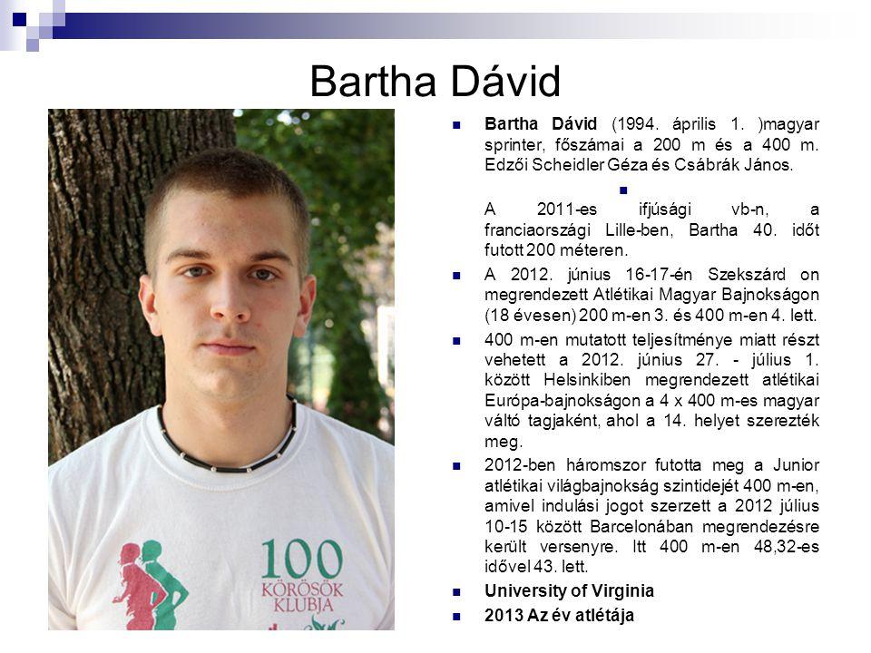 Bartha Dávid Bartha Dávid (1994. április 1. )magyar sprinter, főszámai a 200 m és a 400 m. Edzői Scheidler Géza és Csábrák János. A 2011-es ifjúsági v