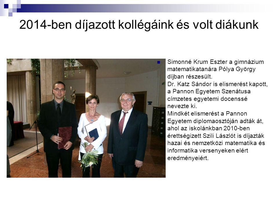 2014-ben díjazott kollégáink és volt diákunk Simonné Krum Eszter a gimnázium matematikatanára Pólya György díjban részesült. Dr. Katz Sándor is elisme