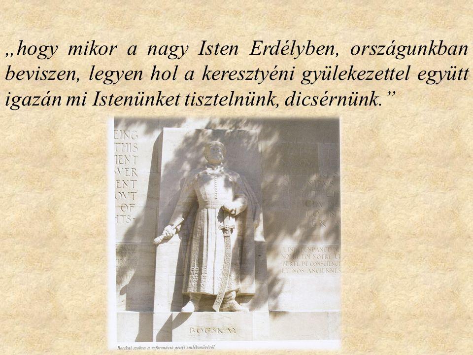"""""""hogy mikor a nagy Isten Erdélyben, országunkban beviszen, legyen hol a keresztyéni gyülekezettel együtt igazán mi Istenünket tisztelnünk, dicsérnünk."""