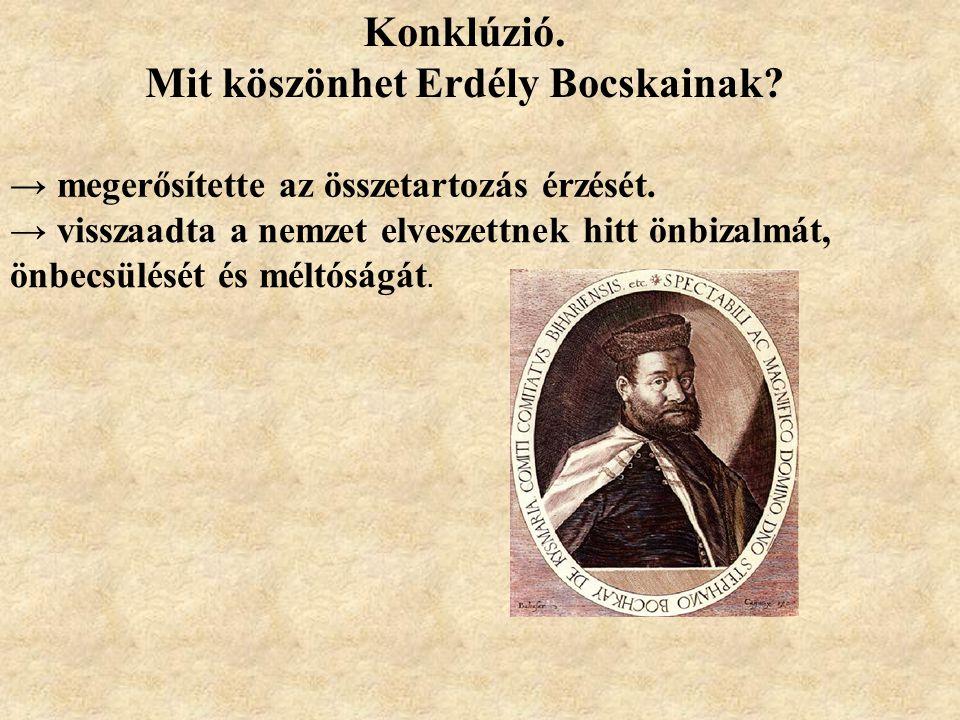 Konklúzió. Mit köszönhet Erdély Bocskainak? → megerősítette az összetartozás érzését. → visszaadta a nemzet elveszettnek hitt önbizalmát, önbecsülését