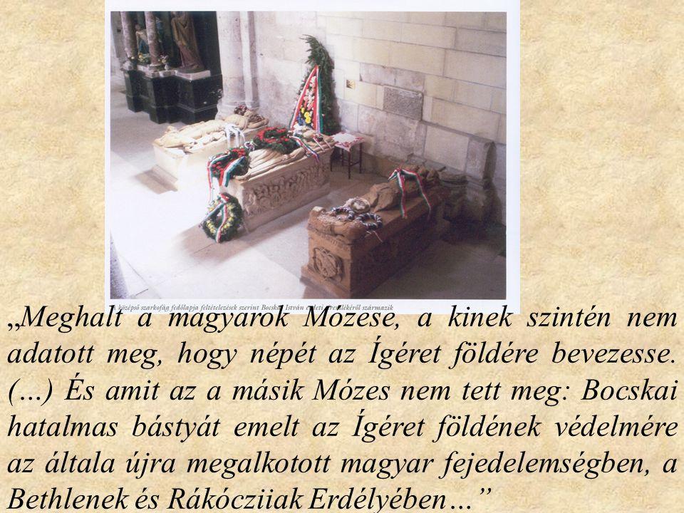 """""""Meghalt a magyarok Mózese, a kinek szintén nem adatott meg, hogy népét az Ígéret földére bevezesse. (…) És amit az a másik Mózes nem tett meg: Bocska"""