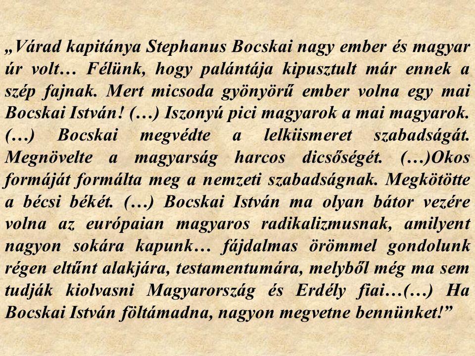 """""""Várad kapitánya Stephanus Bocskai nagy ember és magyar úr volt… Félünk, hogy palántája kipusztult már ennek a szép fajnak. Mert micsoda gyönyörű embe"""