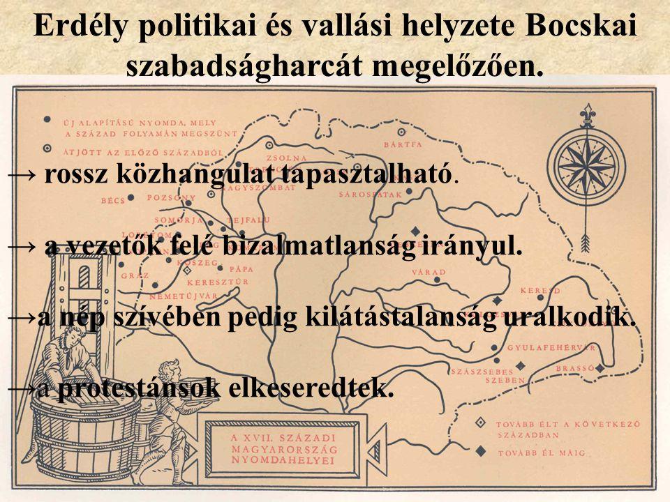 Erdély politikai és vallási helyzete Bocskai szabadságharcát megelőzően. → rossz közhangulat tapasztalható. → a vezetők felé bizalmatlanság irányul. →