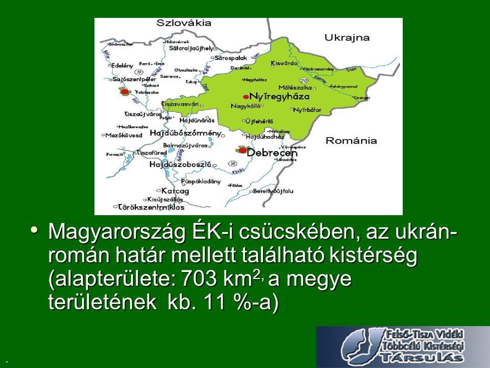 Magyarország ÉK-i csücskében, az ukrán- román határ mellett található kistérség (alapterülete: 703 km 2, a megye területének kb.