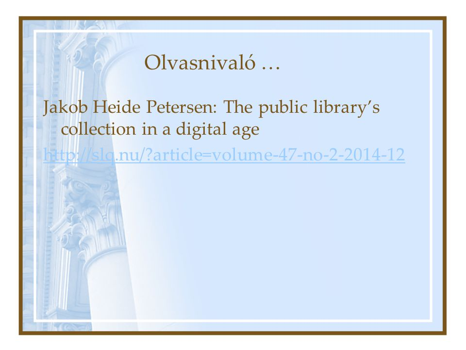 Olvasnivaló … Jakob Heide Petersen: The public library's collection in a digital age http://slq.nu/?article=volume-47-no-2-2014-12