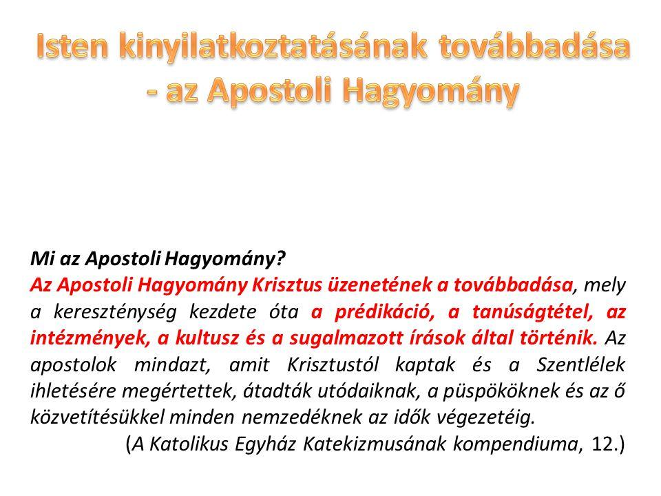 Mi az Apostoli Hagyomány? Az Apostoli Hagyomány Krisztus üzenetének a továbbadása, mely a kereszténység kezdete óta a prédikáció, a tanúságtétel, az i